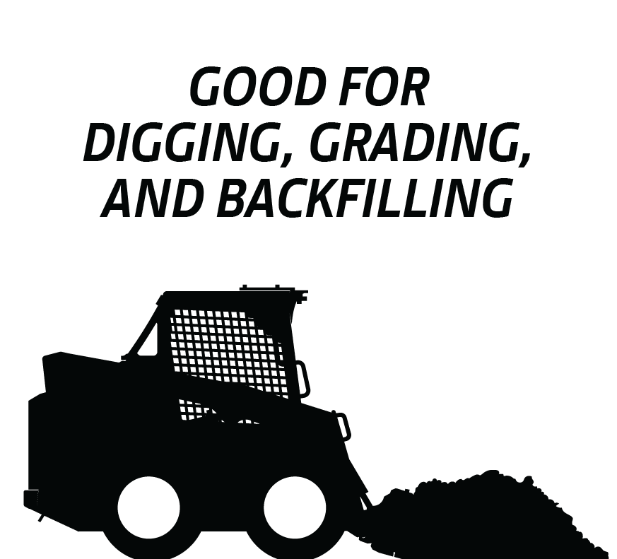 Text: good for digging, grading, and backfilling. Image: skid steer digging